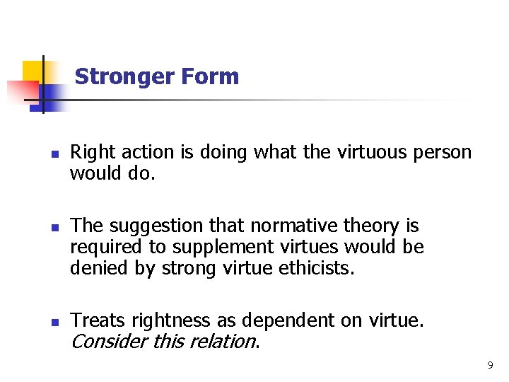 Stronger Form n n n Right action is doing what the virtuous person would