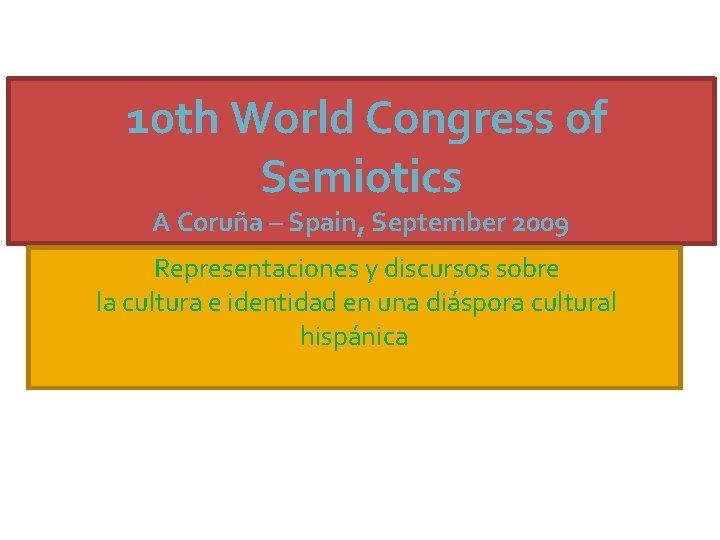 10 th World Congress of Semiotics A Coruña – Spain, September 2009 Representaciones y