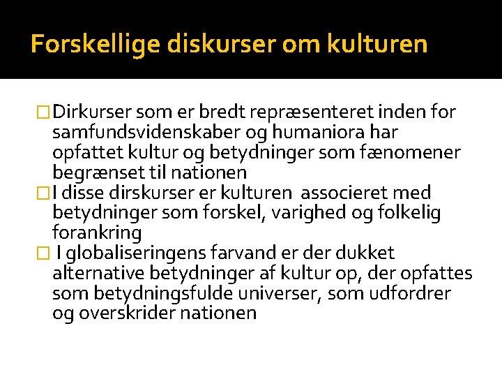 Forskellige diskurser om kulturen �Dirkurser som er bredt repræsenteret inden for samfundsvidenskaber og humaniora