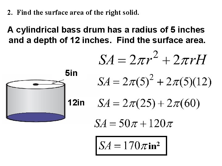 2. Find the surface area of the right solid. A cylindrical bass drum has