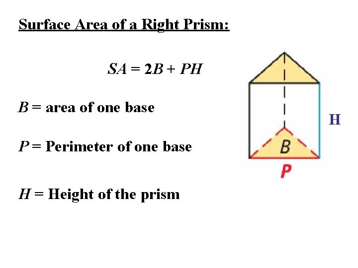 Surface Area of a Right Prism: SA = 2 B + PH B =
