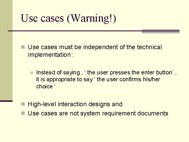 Use cases (Warning!) n Use cases must be independent of the technical implementation :