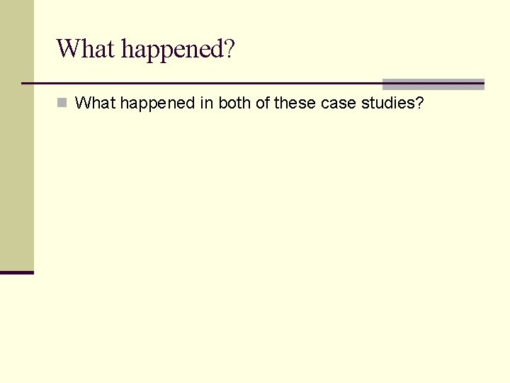 What happened? n What happened in both of these case studies?