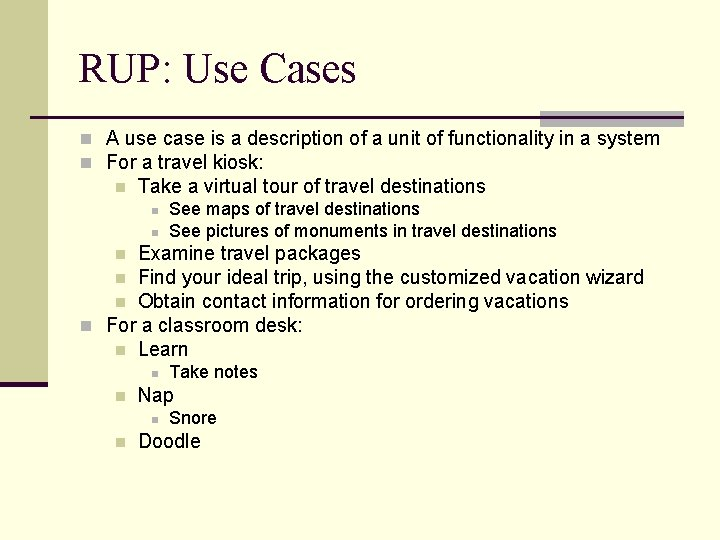 RUP: Use Cases n A use case is a description of a unit of