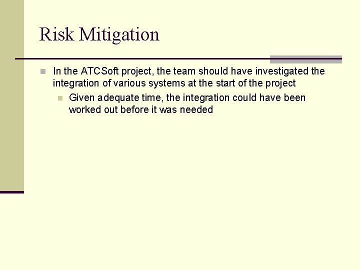 Risk Mitigation n In the ATCSoft project, the team should have investigated the integration