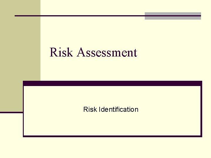 Risk Assessment Risk Identification