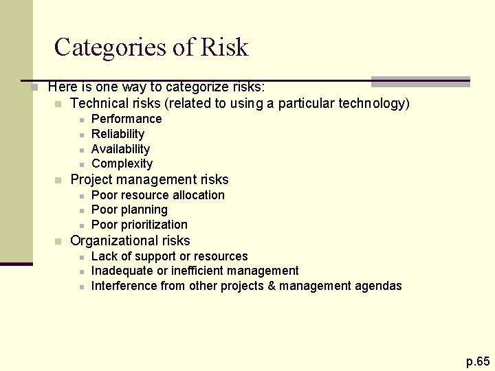 Categories of Risk n Here is one way to categorize risks: n Technical risks