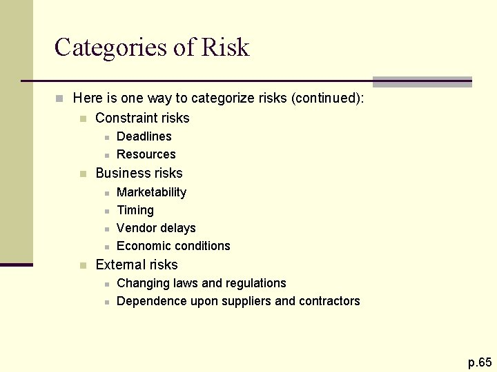 Categories of Risk n Here is one way to categorize risks (continued): n Constraint