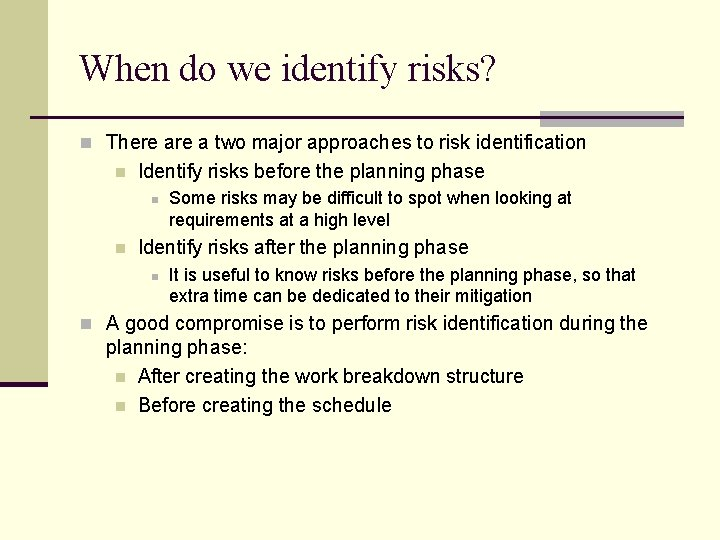 When do we identify risks? n There a two major approaches to risk identification