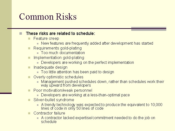 Common Risks n These risks are related to schedule: n Feature creep n New