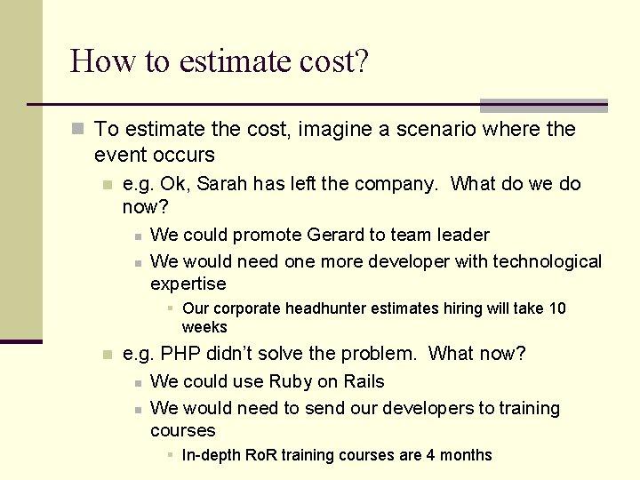 How to estimate cost? n To estimate the cost, imagine a scenario where the