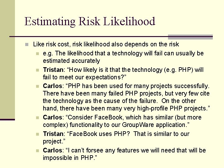 Estimating Risk Likelihood n Like risk cost, risk likelihood also depends on the risk