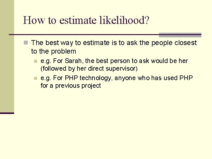 How to estimate likelihood? n The best way to estimate is to ask the