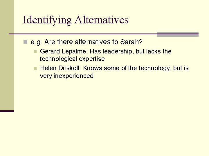 Identifying Alternatives n e. g. Are there alternatives to Sarah? n Gerard Lepalme: Has