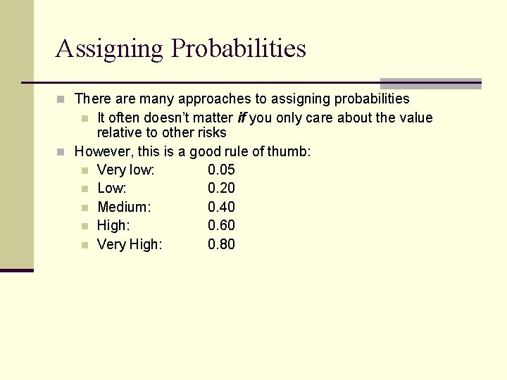 Assigning Probabilities n There are many approaches to assigning probabilities It often doesn't matter