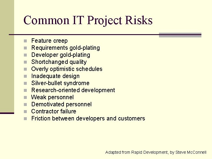 Common IT Project Risks n n n Feature creep Requirements gold-plating Developer gold-plating Shortchanged