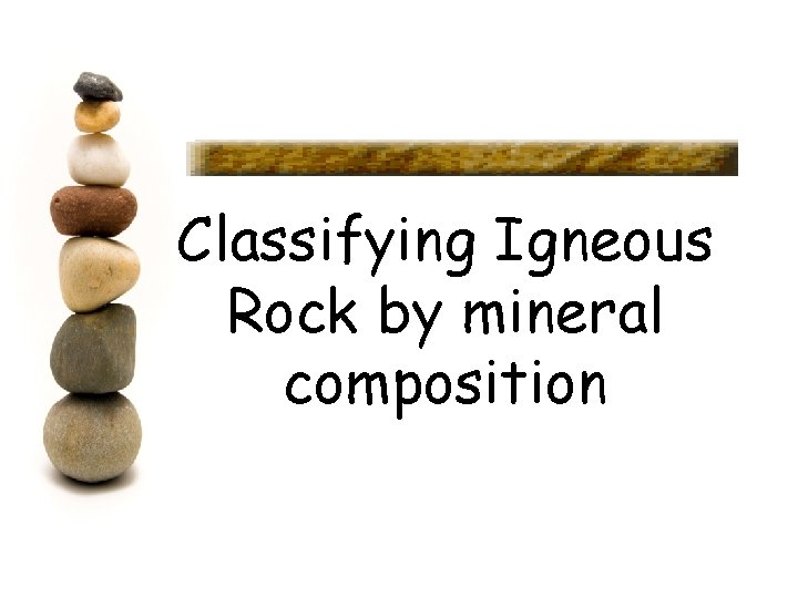 Classifying Igneous Rock by mineral composition