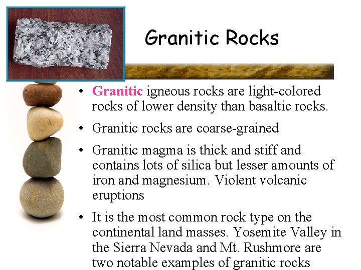 Granitic Rocks • Granitic igneous rocks are light-colored rocks of lower density than basaltic