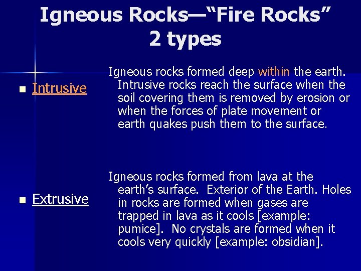 """Igneous Rocks—""""Fire Rocks"""" 2 types n n Intrusive Extrusive Igneous rocks formed deep within"""