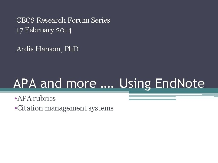 CBCS Research Forum Series 17 February 2014 Ardis Hanson, Ph. D APA and more