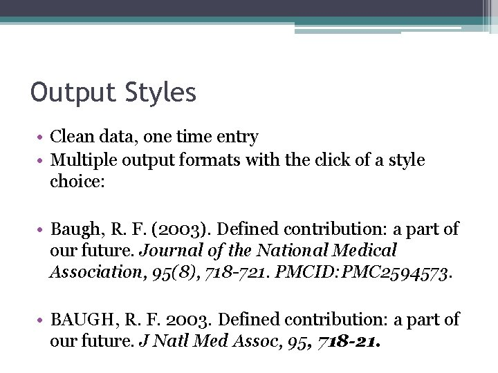 Output Styles • Clean data, one time entry • Multiple output formats with the