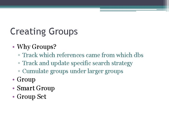 Creating Groups • Why Groups? ▫ Track which references came from which dbs ▫