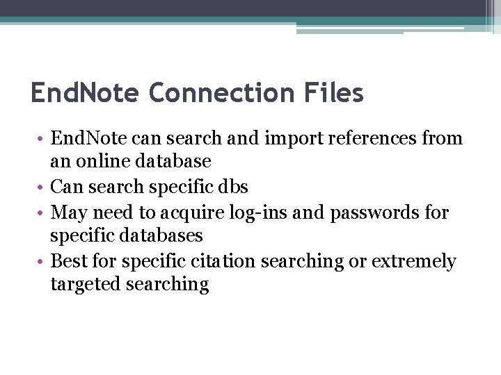 End. Note Connection Files • End. Note can search and import references from an