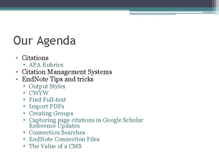 Our Agenda • Citations • APA Rubrics • Citation Management Systems • End. Note