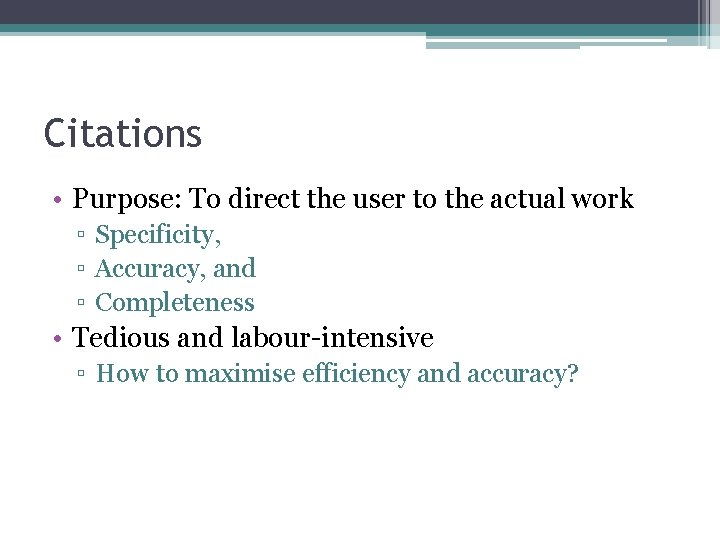 Citations • Purpose: To direct the user to the actual work ▫ Specificity, ▫