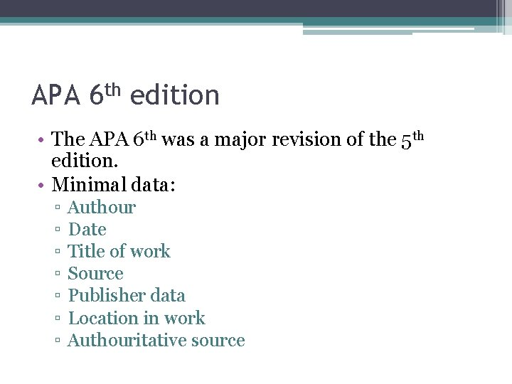 APA 6 th edition • The APA 6 th was a major revision of