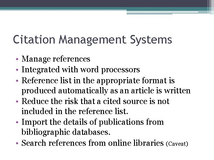 Citation Management Systems • Manage references • Integrated with word processors • Reference list