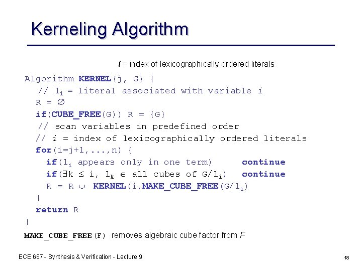 Kerneling Algorithm i = index of lexicographically ordered literals Algorithm KERNEL(j, G) { //