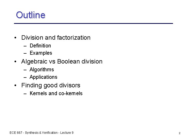 Outline • Division and factorization – Definition – Examples • Algebraic vs Boolean division