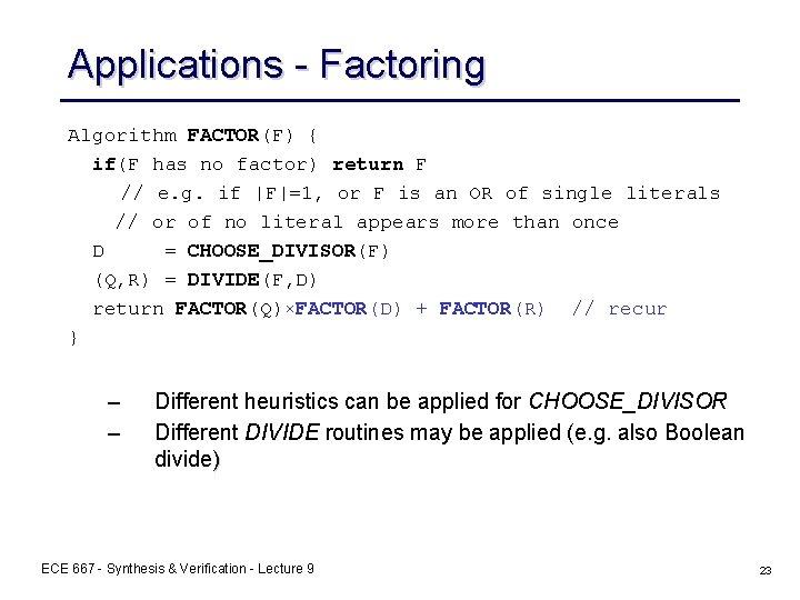 Applications - Factoring Algorithm FACTOR(F) { if(F has no factor) return F // e.