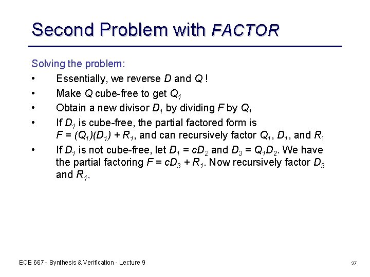 Second Problem with FACTOR Solving the problem: • Essentially, we reverse D and Q