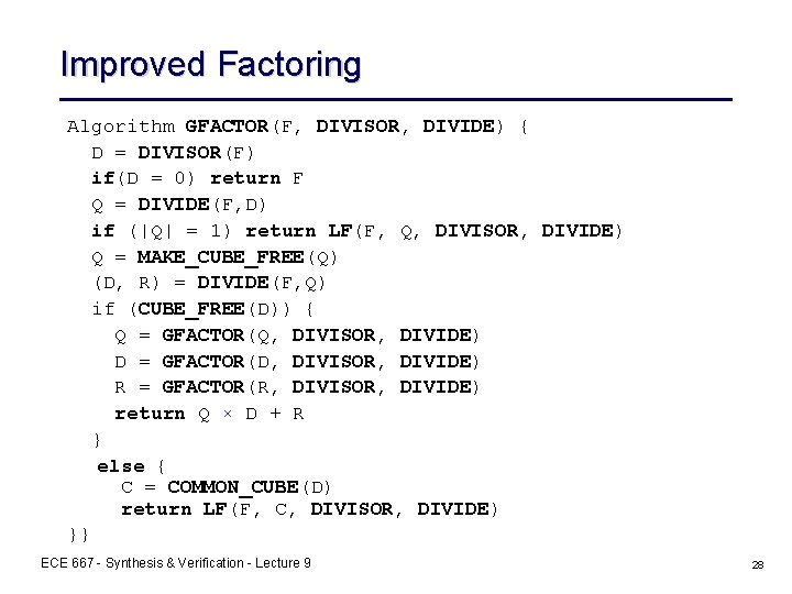 Improved Factoring Algorithm GFACTOR(F, DIVISOR, DIVIDE) { D = DIVISOR(F) if(D = 0) return