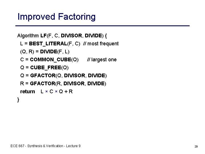 Improved Factoring Algorithm LF(F, C, DIVISOR, DIVIDE) { L = BEST_LITERAL(F, C) // most