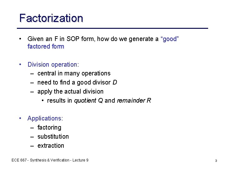 """Factorization • Given an F in SOP form, how do we generate a """"good"""""""