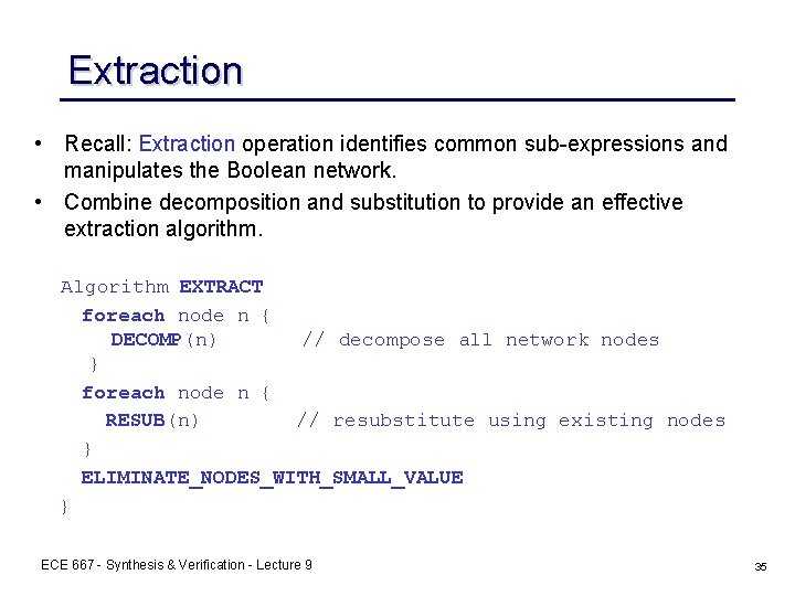 Extraction • Recall: Extraction operation identifies common sub-expressions and manipulates the Boolean network. •