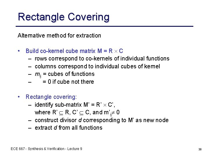 Rectangle Covering Alternative method for extraction • Build co-kernel cube matrix M = R