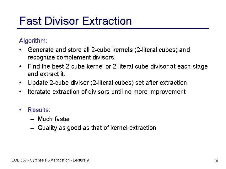 Fast Divisor Extraction Algorithm: • Generate and store all 2 -cube kernels (2 -literal
