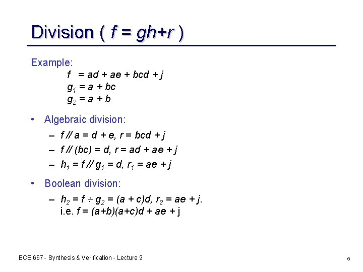 Division ( f = gh+r ) Example: f = ad + ae + bcd