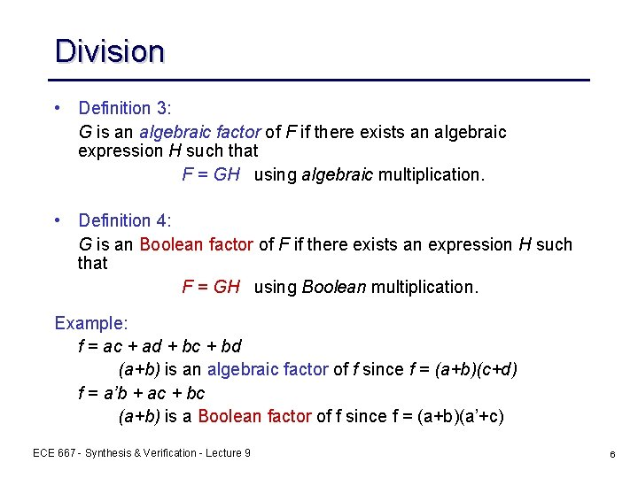 Division • Definition 3: G is an algebraic factor of F if there exists