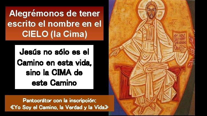 Alegrémonos de tener escrito el nombre en el CIELO (la Cima) Jesús no sólo