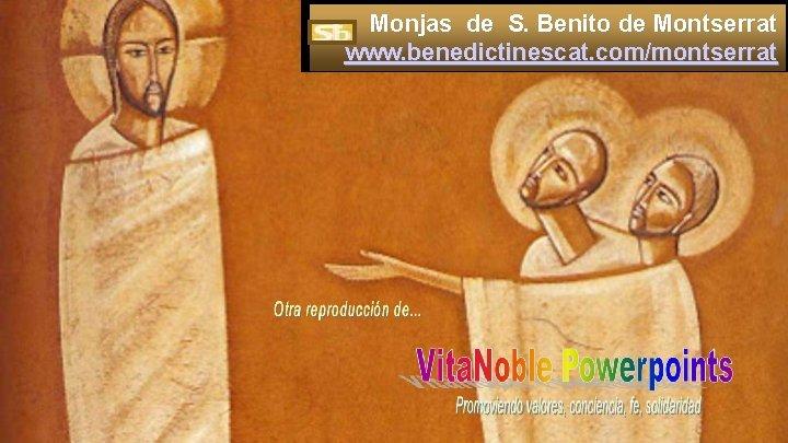 Monjas de S. Benito de Montserrat www. benedictinescat. com/montserrat