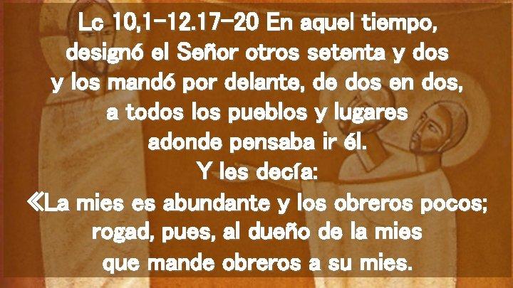 Lc 10, 1 -12. 17 -20 En aquel tiempo, designó el Señor otros setenta