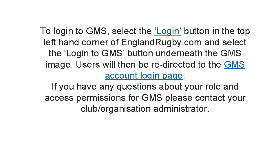 To login to GMS, select the 'Login' button in the top left hand corner