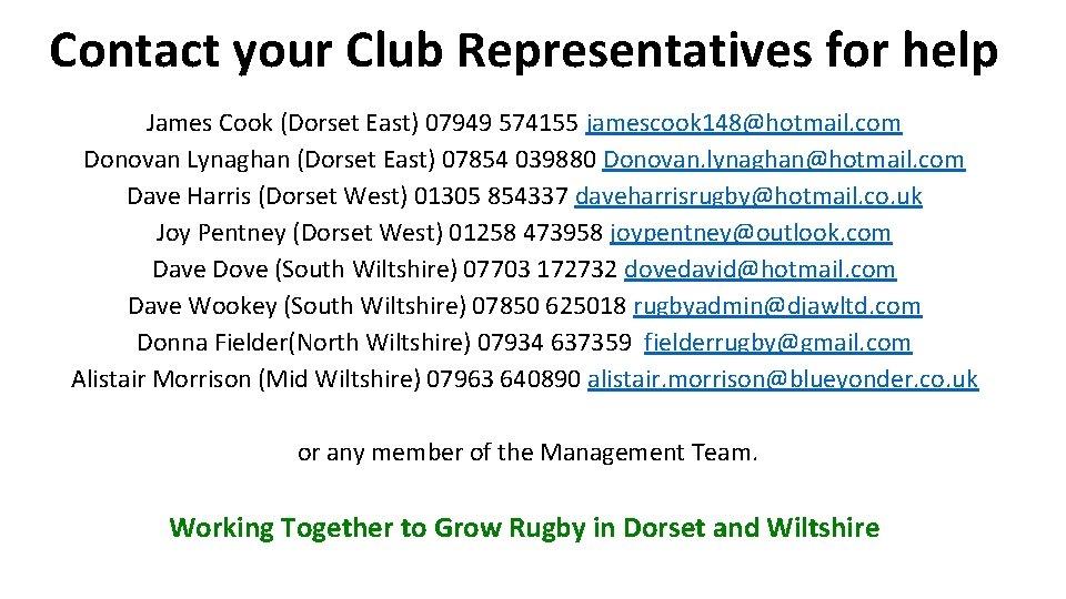 Contact your Club Representatives for help James Cook (Dorset East) 07949 574155 jamescook 148@hotmail.
