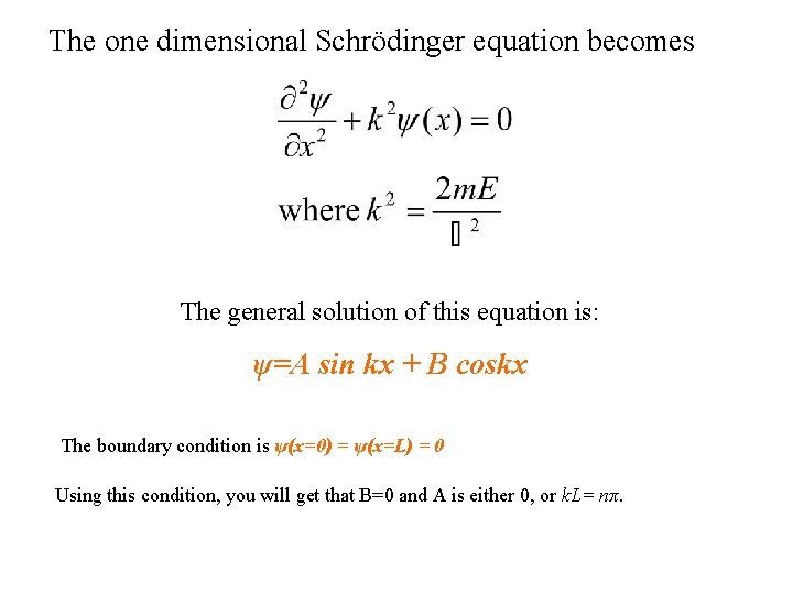 The one dimensional Schrödinger equation becomes The general solution of this equation is: ψ=A