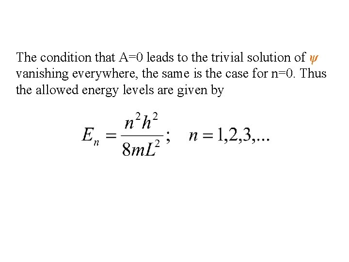 The condition that A=0 leads to the trivial solution of ψ vanishing everywhere, the